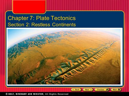 < BackNext >PreviewMain Chapter 7: Plate Tectonics Section 2: Restless Continents.