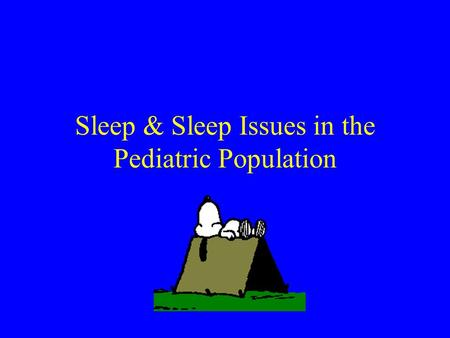 Sleep & Sleep Issues in the Pediatric Population