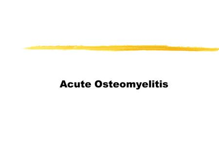 Acute Osteomyelitis. Infection in bone Osteomyelitis l acute (subacute) l chronic l specific (eg TB) l non specific(most common)