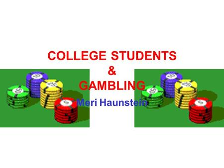 COLLEGE STUDENTS & GAMBLING Meri Haunstein. Quick Facts 50.4% Male college students who gamble on cards at least once a month. 26.6% Female students who.