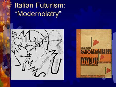 "Italian Futurism: ""Modernolatry"". Futurism  I. Modern Italy and Futurist Nationalism  II. Futurist Values  III. The Futurist ""I""  IV. F.T. Marinetti:"