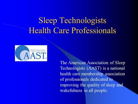 Sleep Technologists Health Care Professionals The American Association of Sleep Technologists (AAST) is a national health care membership association of.