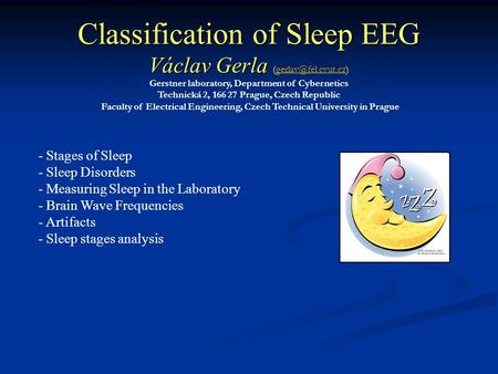 Classification of Sleep EEG Václav Gerla Classification of Sleep EEG Václav Gerla Gerstner laboratory, Department of Cybernetics Technická.