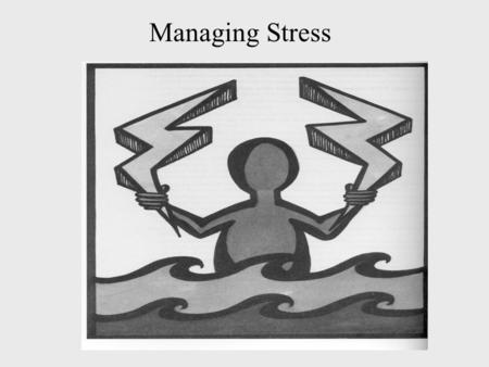 Managing Stress. Stress Management Often there's more to be accomplished and seems humanly possible Programs are often under-funded and understaffed Working.