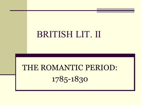 BRITISH LIT. II THE ROMANTIC PERIOD: 1785-1830. A PERIOD OF GREAT CHANGE FOR CENTURIES ENGLAND HAD BEEN AN AGRICULTURAL SOCIETY W/ A POWERFUL LANDHOLDING.