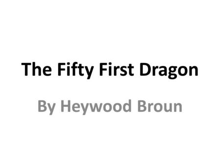 "the fifty first dragon Read the fifty - first dragon free essay and over 88,000 other research documents the fifty - first dragon ""the fifty - first dragon"" by heywood broun settings: the first setting is in a knight school where gawaine."