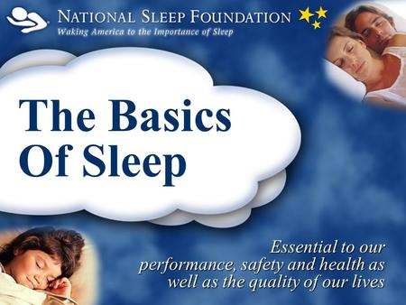 Essential to our performance, safety and health as well as the quality of our lives The Basics Of Sleep.