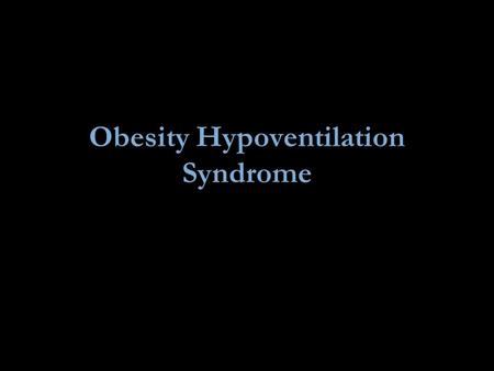 Obesity Hypoventilation Syndrome. Pickwickian Syndrome Obstructive sleep apnea was called the Pickwickian syndrome in the past because Joe the Fat Boy.