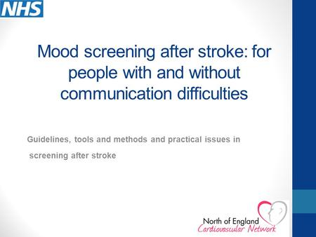 Mood screening after stroke: for people with and without communication difficulties Guidelines, tools and methods and practical issues in screening after.