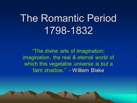 role of the imagination for romantic However, the romantic movement did not reach france until the1820's  it  praised imagination over reason, emotions over logic, and intuition over.