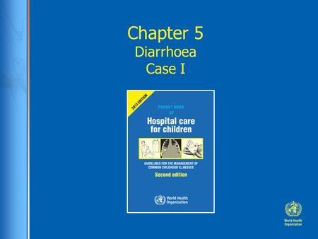 Chapter 5 Diarrhoea Case I. Case study: Sarah Sarah, 9 months old, was brought to the hospital with 5 day history of watery stools. She was restless and.