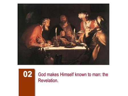 God makes Himself known to man: the Revelation. 02.