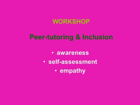WORKSHOP Peer-tutoring & Inclusion awareness self-assessment empathy.