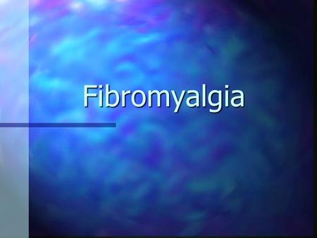 Fibromyalgia. What is Fibromyalgia? Physical condition, not a psychiatric illness Physical condition, not a psychiatric illness Characterized by: Characterized.