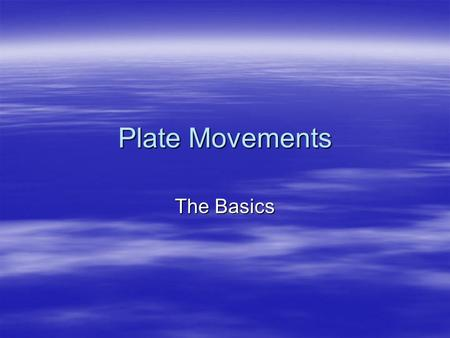 "Plate Movements The Basics. Continental Drift Theory  Alfred Wegener (1910s)  stated that some 250m yrs ago a single giant continent called ""Pangaea"""