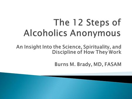An Insight Into the Science, Spirituality, and Discipline of How They Work Burns M. Brady, MD, FASAM.