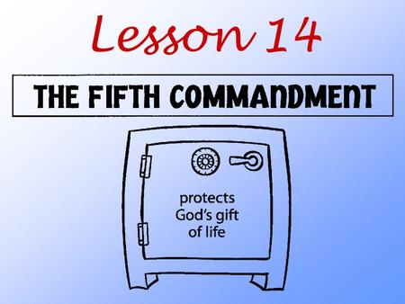 Lesson 14. What does God teach us about his wonderful gift of life?