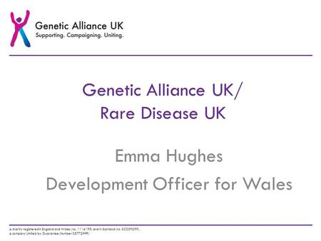 A charity registered in England and Wales (no. 1114195) and in Scotland (no. SC039299). A company Limited by Guarantee (Number 05772999) Genetic Alliance.