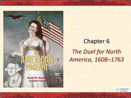 Chapter 6 The Duel for North America, 1608–1763. I. France Finds a Foothold in Canada France was a latecomer in the scramble for New World real estate: