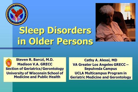 Steven R. Barczi, M.D. Madison V.A. GRECC Section of Geriatrics/Gerontology University of Wisconsin School of Medicine and Public Health Sleep Disorders.