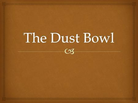   The Dust Bowl, or the Dirty Thirties, was a period of severe dust storms which were caused by major ecological and agricultural damage to American.