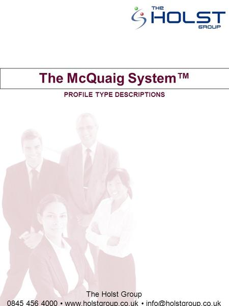 The Holst Group 0845 456 4000  The McQuaig System™ PROFILE TYPE DESCRIPTIONS.