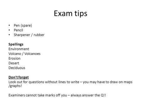 Exam tips Pen (spare) Pencil Sharpener / rubber Spellings Environment