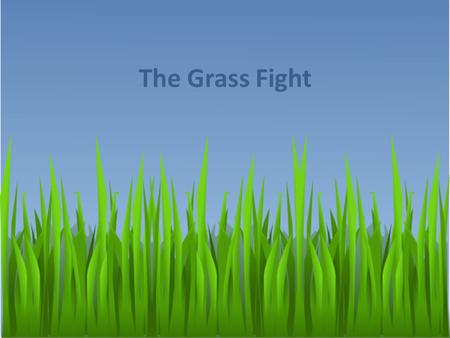 The Grass Fight.