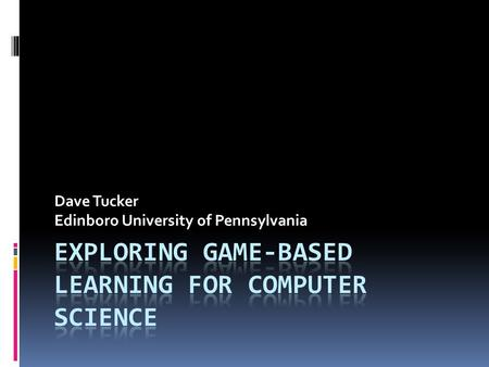 Dave Tucker Edinboro University of Pennsylvania. What will be covered  Are Serious games useful?  Examples.