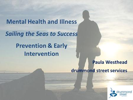 Paula Westhead drummond street services Mental Health and Illness Sailing the Seas to Success Prevention & Early Intervention.