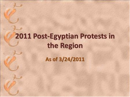 2011 Post-Egyptian Protests in the Region As of 3/24/2011.