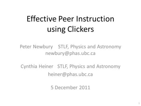 Effective Peer Instruction using Clickers Peter Newbury STLF, Physics and Astronomy Cynthia Heiner STLF, Physics and Astronomy