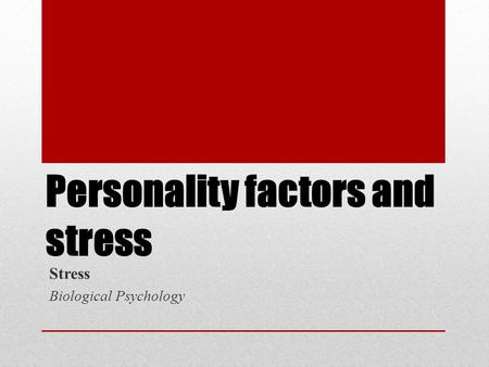 Personality factors and stress Stress Biological Psychology.