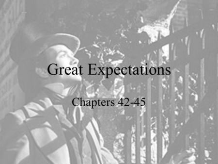 Great Expectations Chapters 42-45. Chapter 42 p. 249-253 PLOT DEVELOPMENT: Pip spends a restless night in the Hummums. In the early morning, he goes to.