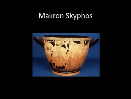Makron Skyphos. Cup: Skyphos Painter: Makron Potter: Hieron Date: 480- 470 BC Height: 21cm Basically, the skyphos portrays Helen of T-roy being abducted.