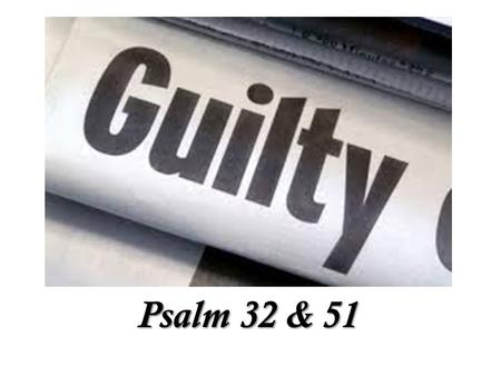 Psalm 32 & 51. GUILT is the most invisible, but the heaviest giant of all. People all around us are being slowly crushed and suffocated by the giant of.