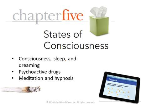 © 2014 John Wiley & Sons, Inc. All rights reserved. Consciousness, sleep, and dreaming Psychoactive drugs Meditation and hypnosis.