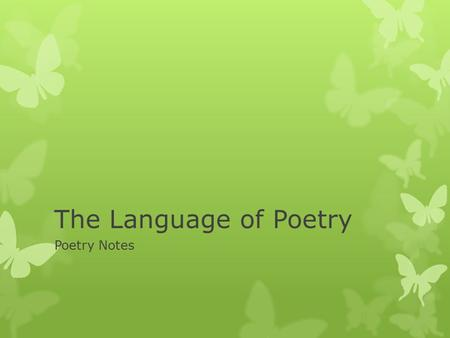 The Language of Poetry Poetry Notes. Figurative Language  Definition: Language that communicates meaning beyond the literal meaning.  Examples: simile,