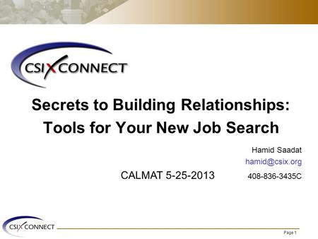 Page 1 Secrets to Building Relationships: Tools for Your New Job Search Hamid Saadat CALMAT 5-25-2013 408-836-3435C.