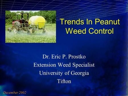 Trends In Peanut Weed Control Dr. Eric P. Prostko Extension Weed Specialist University of Georgia Tifton December 2002.