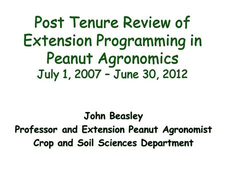 Hired at UGA as Assistant Professor <strong>and</strong> Extension Peanut Agronomist in October 1985 Promoted to Associate Professor <strong>and</strong> granted Tenure July 1991 Appointed.