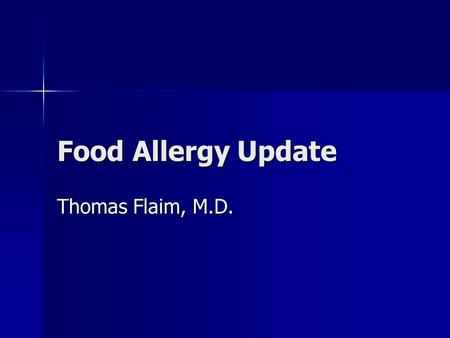 Food Allergy Update Thomas Flaim, M.D.. Prevalence of Food Allergy Prevalence rate is 6% in children < 3 years of age; 4% in adults Prevalence rate is.