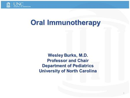 1 Oral Immunotherapy Wesley Burks, M.D. Professor and Chair Department of Pediatrics University of North Carolina.