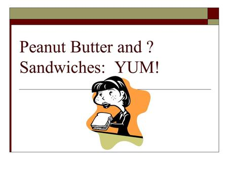 Peanut Butter and ? Sandwiches: YUM!. Step 1:Observation  We've all seen and/or had a peanut butter sandwich.  How do you prefer yours?  Does everyone.