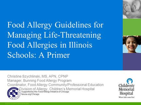 1 © 2010 Children's Memorial Hospital Supported by the Food Allergy Initiative of Chicago faiusa.org/Chicago Food Allergy Guidelines for Managing Life-Threatening.