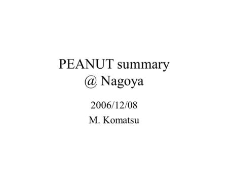 PEANUT Nagoya 2006/12/08 M. Komatsu. Scanning trials Feb. 2006 : BL039,040,041,050,052,060 –PL1 and 2 scanned with S-UTS prototype. –SFT matching.