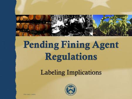TTB M 1334.01 (04/2010) Pending Fining Agent Regulations Labeling Implications.