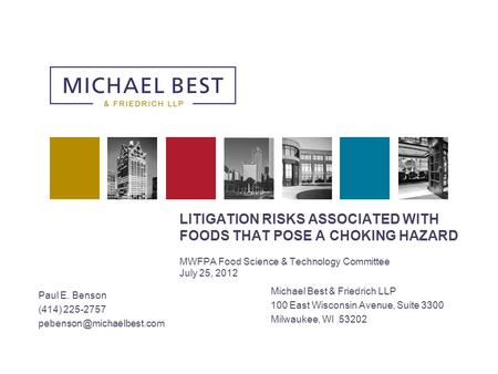 LITIGATION RISKS ASSOCIATED WITH FOODS THAT POSE A CHOKING HAZARD MWFPA Food Science & Technology Committee July 25, 2012 Michael Best & Friedrich LLP.