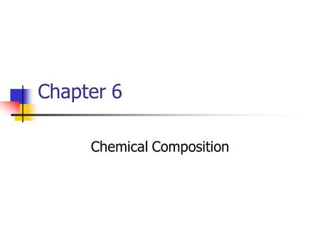 Chapter 6 Chemical Composition.
