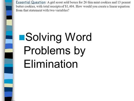 Solving Word Problems by Elimination Essential Question: A girl scout sold boxes for 26 thin mint cookies and 13 peanut butter cookies, with total receipts.